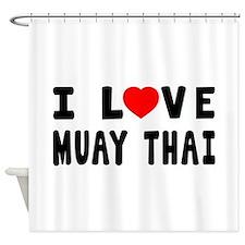 I Love Muay Thai Shower Curtain