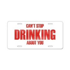 Can't Stop Drinking Aluminum License Plate