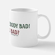 I Need Somebody Bad.. Mug