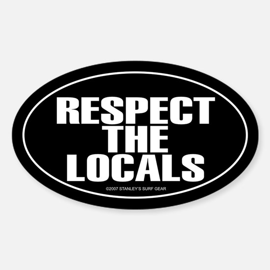 RESPECT THE LOCALS Oval Bumper Stickers