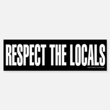 RESPECT THE LOCALS Bumper Bumper Bumper Sticker
