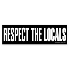 RESPECT THE LOCALS Bumper Bumper Sticker