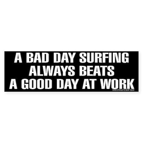 A BAD DAY SURFING Bumper Sticker