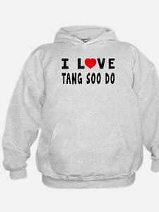 I Love Tang Soo Do Hoodie