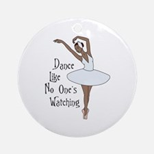 Dance Like No Ones Watching Ornament (Round)