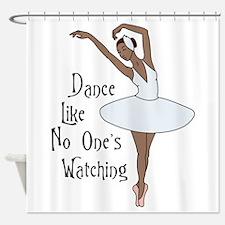 Dance Like No Ones Watching Shower Curtain