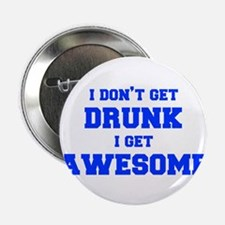 "I-dont-get-drunk-fresh-blue 2.25"" Button"