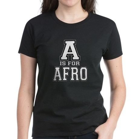 A is for Afro Women's Dark T-Shirt