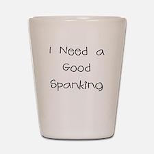 I NEED A GOOD SPANKING Shot Glass