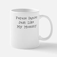 Future Dancer Like Mommy Mug