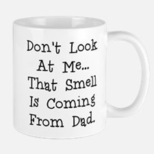 Dont look at me that smell is coming from dad Mug