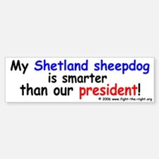 Shelties are smart too -- Bumper Bumper Bumper Sticker