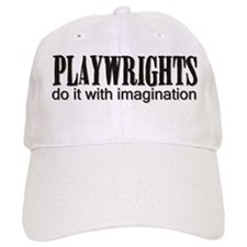 Playwrights do it with Imagin Baseball Cap
