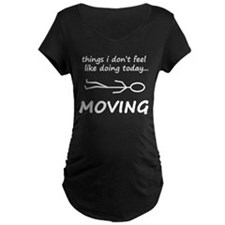 I Dont Want To Move Today Maternity T-Shirt