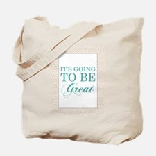 Its Going To Be Great Tote Bag