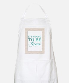 Its Going To Be Great Apron