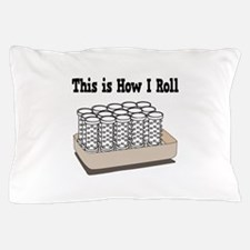 How I Roll (Hair Rollers/Curlers) Pillow Case