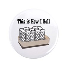 """How I Roll (Hair Rollers/Curlers) 3.5"""" Button (100"""