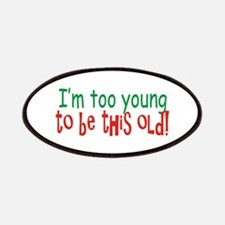 Too Young to be Old Patches