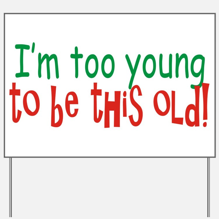 Too Young to be Old Yard Sign