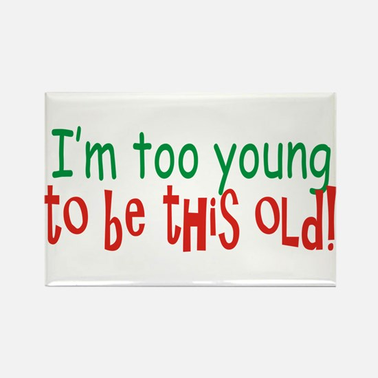 Too Young to be Old Rectangle Magnet