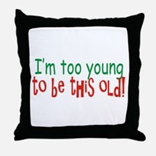 Too Young to be Old Throw Pillow
