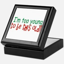 Too Young to be Old Keepsake Box