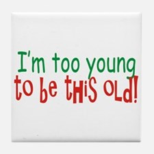 Too Young to be Old Tile Coaster