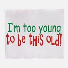 Too Young to be Old Throw Blanket