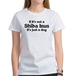 Shiba Inus: If it's not Women's T-Shirt