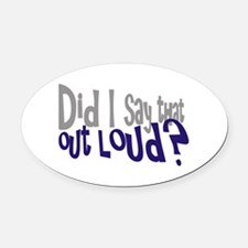 Did I Say That Out Loud Oval Car Magnet