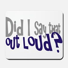 Did I Say That Out Loud Mousepad