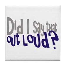 Did I Say That Out Loud Tile Coaster