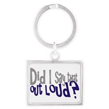 Did I Say That Out Loud Keychains