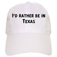 Rather be in Texas Baseball Cap