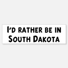 Rather be in South Dakota Bumper Bumper Bumper Sticker