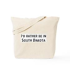 Rather be in South Dakota Tote Bag