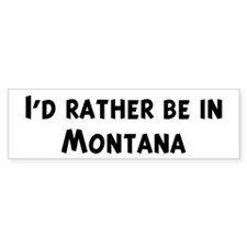 Rather be in Montana Bumper Bumper Sticker