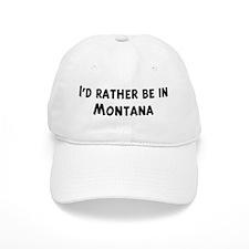 Rather be in Montana Baseball Cap