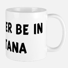 Rather be in Montana Mug