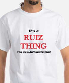 It's a Ruiz thing, you wouldn't un T-Shirt