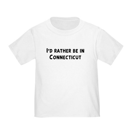 Rather be in Connecticut Toddler T-Shirt