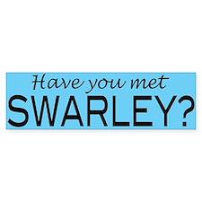 """Have You Met Swarley?"" Bumper Bumper Sticker"