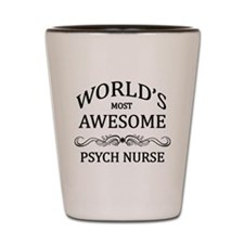 World's Most Awesome Psych Nurse Shot Glass