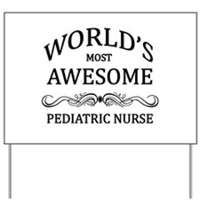 World's Most Awesome Pediatric Nurse Yard Sign