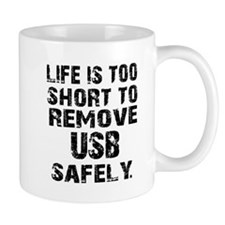 life is too short to remove usb safely Mugs