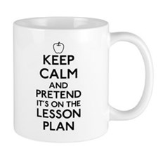 Keep Calm and Pretend Its On the Lesson Plan Small Mugs