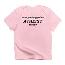 Have You Hugged An Atheist Today Infant T-Shirt