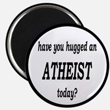 Have You Hugged An Atheist Today Magnet