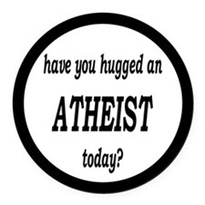 Have You Hugged An Atheist Today Round Car Magnet